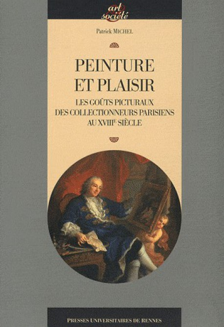 Peinture et plaisir, les goûts picturaux des collectionneurs parisiens au XVIIIe siècle