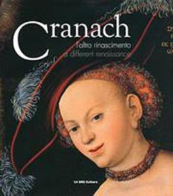 Lucas Cranach : L'altro Rinascimento - A different Renaissance