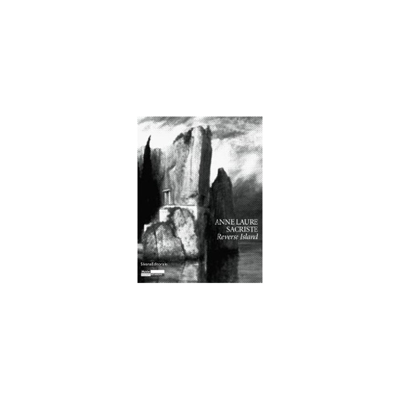 Anne-Laure Sacriste, Reverse Island - Silvana Editoriale