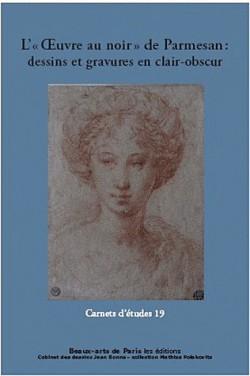 Carnet d'études n°19 - L'oeuvre au noir de Parmesan, dessins et gravures en clair-obscur