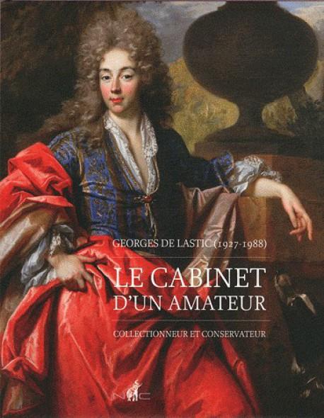Catalogue d'exposition Le cabinet d'un amateur, Georges de Lastic (1927-1988) : collectionneur et conservateur