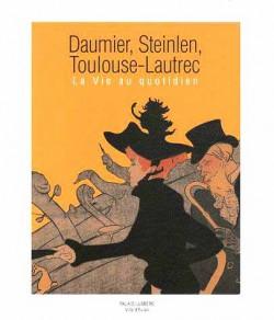 Catalogue d'exposition Daumier, Steinlen, Toulouse-Lautrec, la vie au quotidien