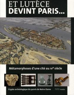 Catalogue d'exposition Et Lutèce devint Paris