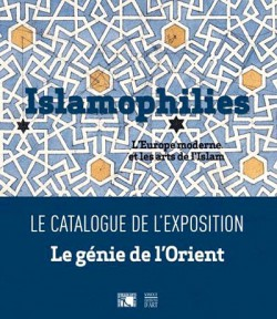 Catalogue d'exposition Le génie de l'Orient : Islamophilies