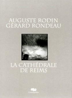 La cathédrale de Reims. Auguste Rodin, Gérard Rondeau