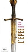 Catalogue d'exposition L'épée, usages, mythes et symboles