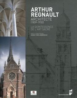 Arthur Regnault, architecte (1839-1932), la quintessence de l'art sacré