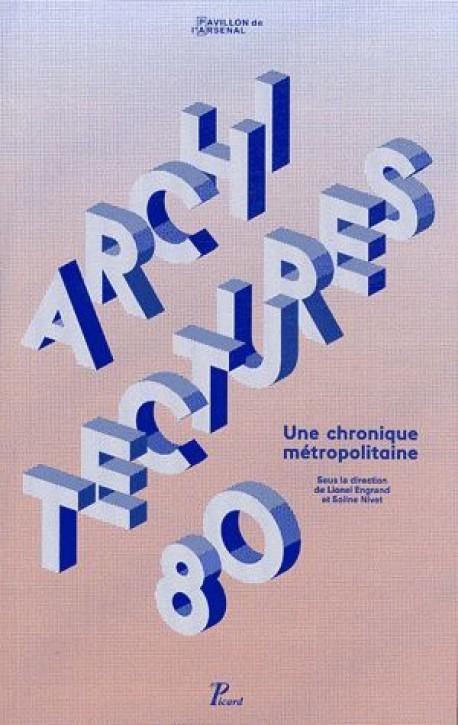 Catalogue d 39 exposition architecture ann es 80 une chronique m tropolitai - Architecture des annees 80 ...