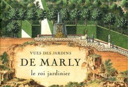Vues des jardins de Marly, le roi jardinier