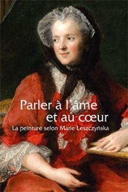 Catalogue d'exposition Parler à l'âme et au cœur, la peinture selon Marie Leszczynska