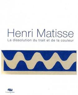 Catalogue d'exposition Henri Matisse : la dissolution du trait et de la couleur