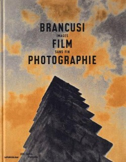 Catalogue d'exposition Brancusi, film, photographie : images sans fin