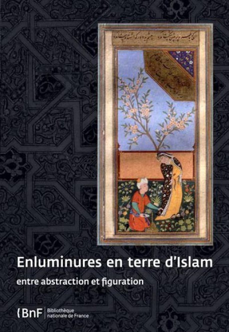 Catalogue d'exposition Enluminures en terre d'Islam, entre abstraction et figuration, BNF