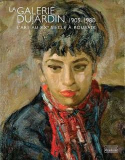 Catalogue d'exposition La galerie Dujardin 1905-1980, l'art du XX siècle à Roubaix