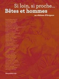 Catalogue d'exposition Si loin, si proche, bêtes et hommes au château d'Avignon