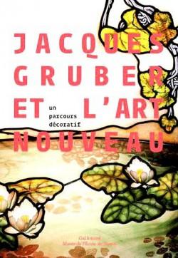 Catalogue d'exposition Jacques Gruber et l'art nouveau, un parcours décoratif