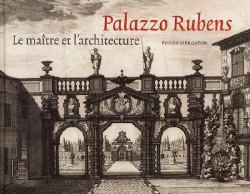 Catalogue d'exposition Palazzo Rubens. Le maitre et l'architecture