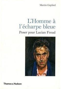L'homme à l'écharpe bleue, poser pour Lucian Freud