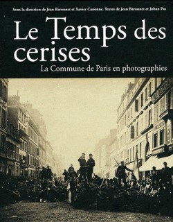 Le Temps des cerises, la Commune de Paris en photographies