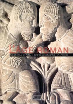 Catalogue d'exposition L'âge roman, arts et culture en Poitou et dans les pays charentais, X-XIIe siècles