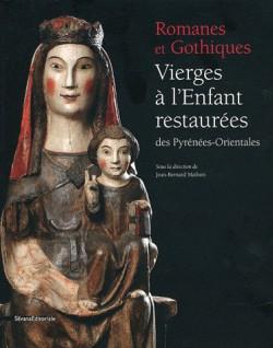 Catalogue d'exposition Romanes et Gothiques,Vierges à l'Enfant restaurées des Pyrénées-Orientales