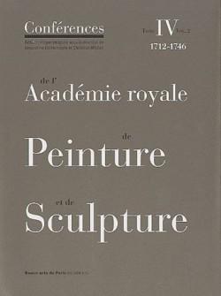 Les conférences de l'Académie royale de peinture et de sculpture (1712-1746). Tome 4, volume 2