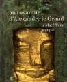 Catalogue d'exposition Au royaume d'Alexandre le Grand, la Macédoine antique, musée du Louvre