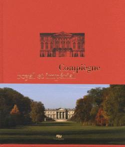 Compiègne royal et imperial, le palais de Compiègne et son domaine