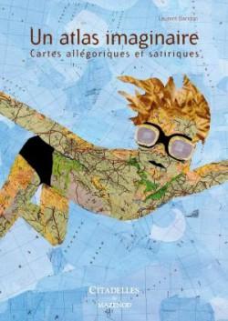 Un atlas imaginaire, cartes allégoriques et satiriques