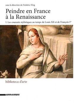 Peindre en France à la Renaissance, les courants stylistiques au temps de Louis XII et François 1er