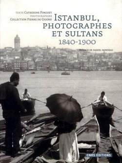 Istanbul, photographes et sultans, 1840-1900