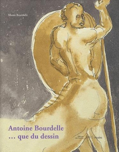 Catalogue d'exposition Antoine Bourdelle... que du dessin !