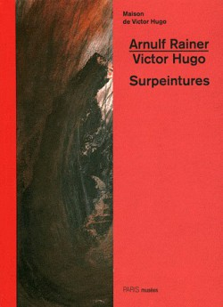 Catalogue d'exposition Arnulf Rainer / Victor Hugo, Surpeintures
