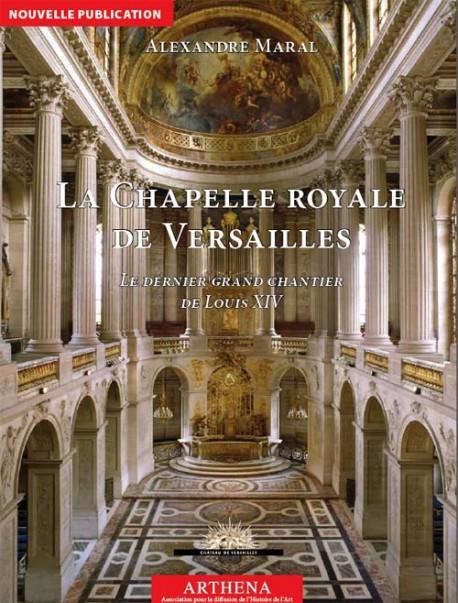 La Chapelle royale de Versailles. Le dernier grand chantier de Louis XIV