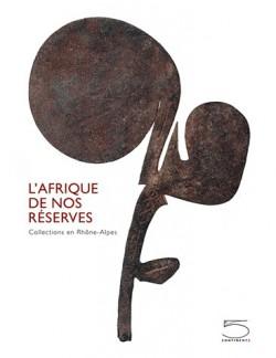 Catalogue d'exposition L'Afrique de nos réserves