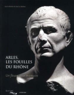 Catalogue d'exposition Arles, les fouilles du Rhöne