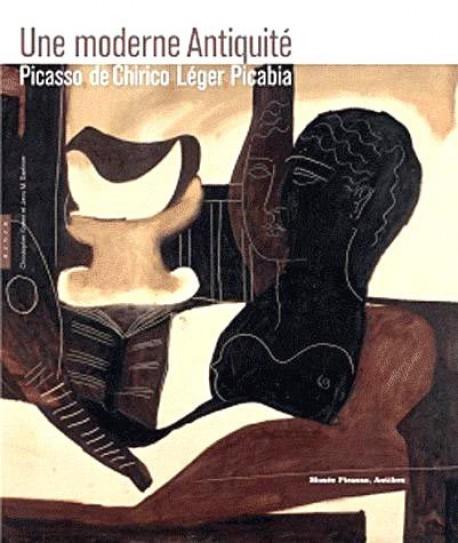 Catalogue d'exposition Une moderne Antiquité : Picasso, De Chirico, Léger, Picabia