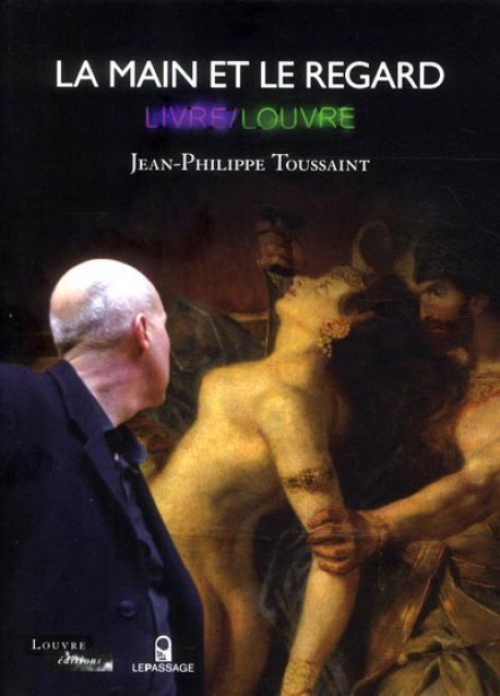 Catalogue d'exposition La main et le regard, Jean-philippe Toussaint au Louvre