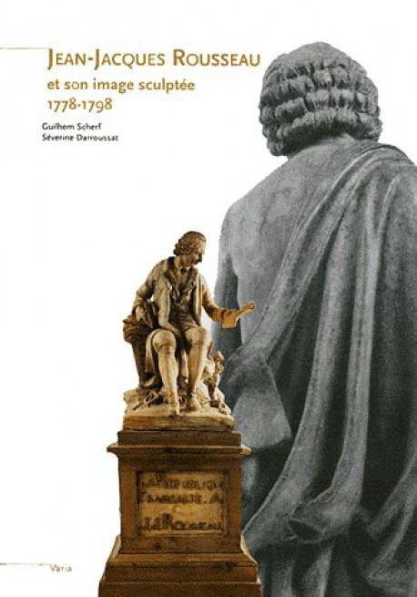 Jean-Jacques Rousseau et son image sculptée 1778-1798