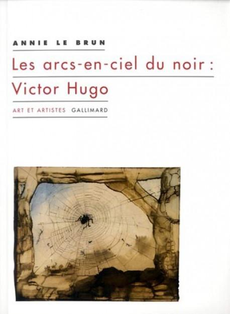 Les arcs-en-ciel du noir : Victor Hugo