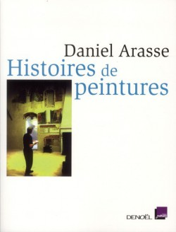 Histoires de peintures par Daniel Arasse