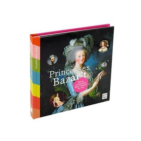 Livre d'art enfant - Princesses bazar't, Reines et princesses dans l'histoire de l'art