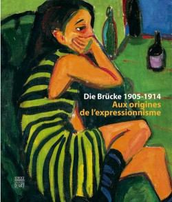 Die brucke 1905-1914, aux origines de l'expressionnisme - Catalogue d'exposition