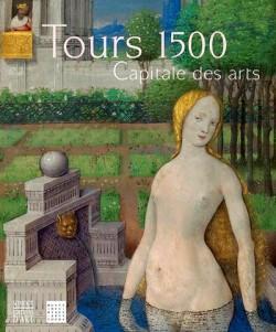 Tours 1500, capitale des arts - Catalogue d'exposition