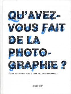 Qu'avez-vous fait de la photographie ? 30 ans de l'école nationale supérieure de photographie
