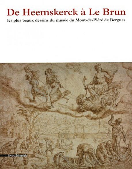 De Heemskerck à Le Brun, les plus beaux dessins du musée du mont de Piété de Bergues - Catalogue d'exposition