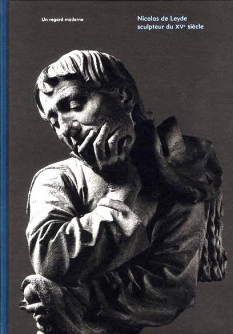 Nicolas de Leyde sculpteur du XVe siècle - Catalogue d'exposition
