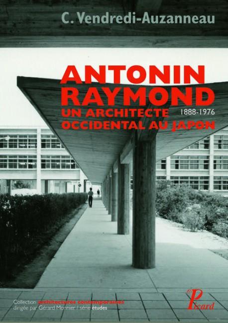 Antonin Raymond, 1888-1976, un architecte occidental au Japon