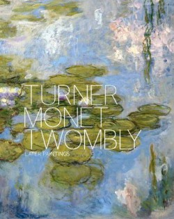 Turner, Monet Twombly - Exhibition catalogue (English edition)