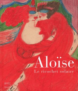 Aloïse, le ricochet solaire - Catalogue d'exposition Collection d'Art brut de Lausanne